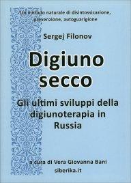 DIGIUNO SECCO Gli ultimi sviluppi della digiunoterapia in Russia di Sergej Filonov