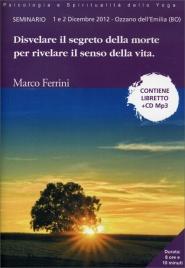 DISVELARE IL SEGRETO DELLA MORTE PER RIVELARE IL SENSO DELLA VITA - CD MP3 Seminario tenuto a Ozzano dell'Emilia (BO) l'1 e 2 Dicembre 2012 di Marco Ferrini