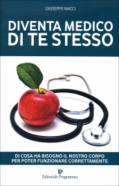 DIVENTA MEDICO DI TE STESSO Di cosa ha bisogno il nostro corpo per funzionare correttamente di Giuseppe Nacci
