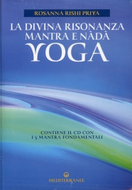 LA DIVINA RISONANZA MANTRA E NADA YOGA Contiene il CD con i 5 Mantra fondamentali di Rosanna Rishi Priya