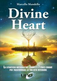 DIVINE HEART La strategia naturale del cuore e i 7 punti chiave per trasformare la tua vita interiore di Marcello Mondello