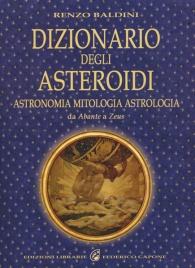 DIZIONARIO DEGLI ASTEROIDI Astronomia, mitologia, astrologia, da Abante a Zeus di Renzo Baldini