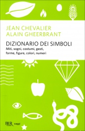 DIZIONARIO DEI SIMBOLI Miti, sogni, costumi, gesti, forme, figure, colori, numeri di Jean Chevalier, Alain Gheerbrant