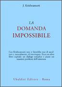 LA DOMANDA IMPOSSIBILE di Jiddu Krishnamurti