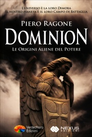 DOMINION - LE ORIGINI ALIENE DEL POTERE L'universo è la loro dimora, il nostro pianeta è il loro campo di battaglia di Piero Ragone