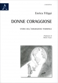 DONNE CORAGGIOSE Storia dell'emigrazione femminile di Enrica Filippi