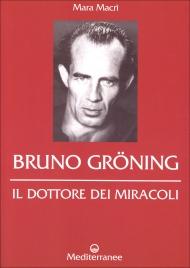 BRUNO GRöNING - IL DOTTORE DEI MIRACOLI di Mara Macrì