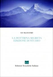LA DOTTRINA SEGRETA - EDIZIONE DI STUDIO di Helena Petrovna Blavatsky