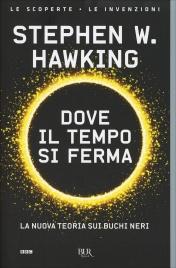 DOVE IL TEMPO SI FERMA di Stephen Hawking