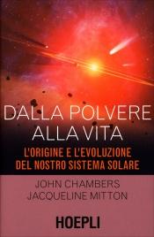 DALLA POLVERE ALLA VITA L'origine e l'evoluzione del nostro sistema solare di John Chambers