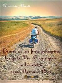 Diario di un Finto Pellegrino Lungo le Vie Francigene in Bicicletta verso Roma e Bari (eBook)
