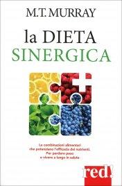 LA DIETA SINERGICA Le combinazioni alimentari che potenziano l'efficacia dei nutrienti. Per perdere peso e vivere a lungo in salute di Michael T. Murray