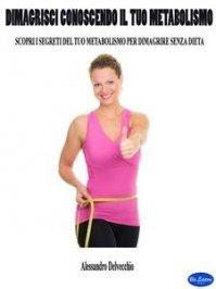 Dimagrisci Conoscendo il Tuo Metabolismo (eBook)