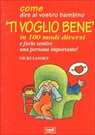"""Come Dire al Vostro Bambino """"Ti Voglio Bene"""" in 100 Modi Diversi"""