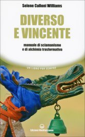 DIVERSO E VINCENTE Manuale di sciamanismo e di alchimia trasformativa di Selene Calloni Williams
