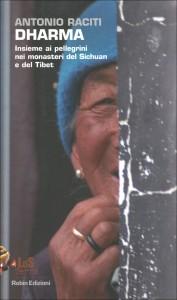 DHARMA Insieme ai pellegrini nei monasteri del Sichuan e del Tibet di Antonio Raciti