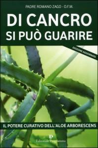 DI CANCRO SI PUò GUARIRE Il potere curativo dell'aloe arborescens di Padre Romano Zago