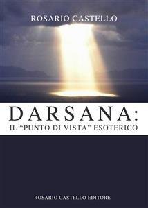 """Darsana: il """"Punto di Vista"""" Esoterico (eBook)"""