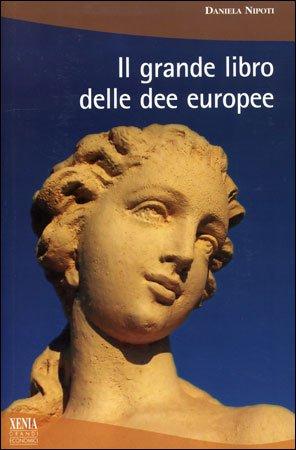 Il Grande Libro delle Dee Europee