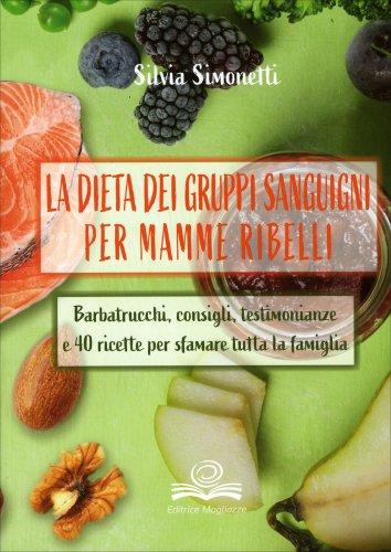 La Dieta dei Gruppi Sanguigni per Mamme Ribelli