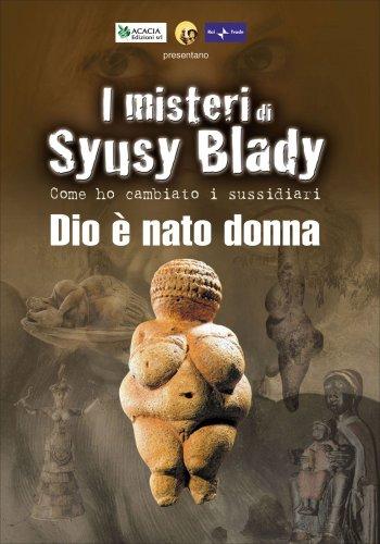 I Misteri di Syusy Blady - Dio È Nato Donna - Documentario In DVD