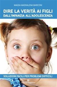 Dire la Verità ai Figli dall'Infanzia all'Adolescenza (eBook)