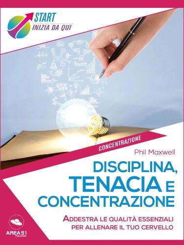 Disciplina, Tenacia e Concentrazione (eBook)