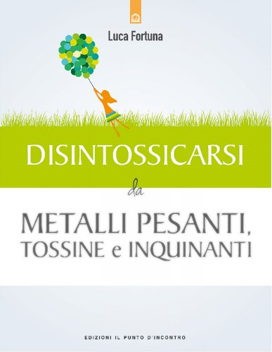 Disintossicarsi dai Metalli Pesanti, Tossine e Inquinanti (eBook)