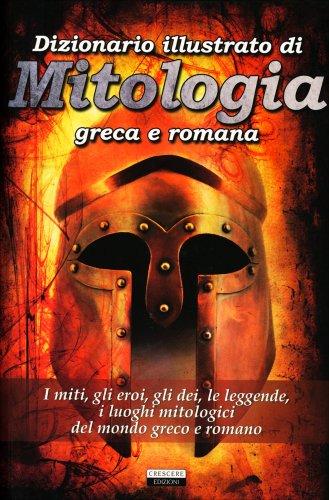 Dizionario Illustrato di Mitologia - Greca e Romana