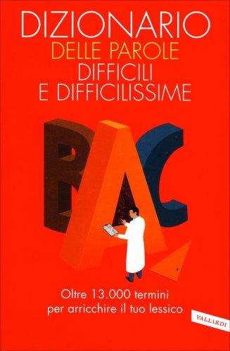 Dizionario delle Parole Difficili e Difficilissime