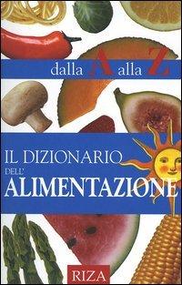 Il Dizionario dell'Alimentazione dalla A alla Z