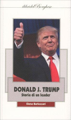 Donald J. Trump - Storia di un Leader