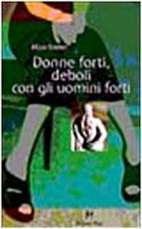 Donne Forti, Deboli con gli Uomini Forti