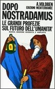 Dopo Nostradamus le Grandi Profezie sul Futuro dell'Umanità