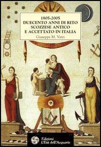 1805-2005 Duecento anni di rito scozzese antico e accettato in Italia