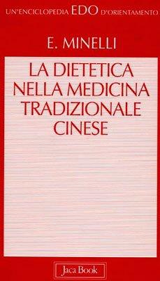 La Dietetica Nella Medicina Tradizionale Cinese Libro Di Emilio Minelli