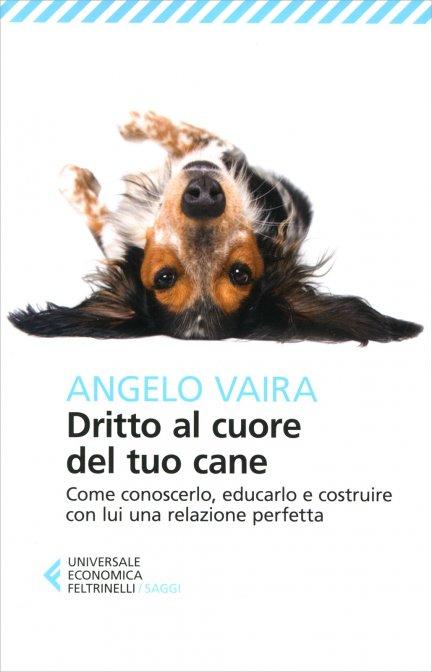 Dritto Al Cuore Del Tuo Cane Angelo Vaira