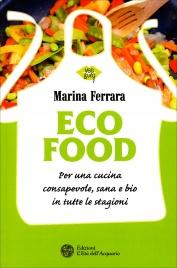 ECOFOOD Per una cucina consapevole, sana e bio in tutte le stagioni di Marina Ferrara