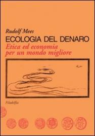 ECOLOGIA DEL DENARO Etica ed economia per un mondo migliore di Rudolf Mees