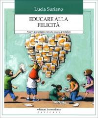 EDUCARE ALLA FELICITà Nuovi paradigmi per una scuola più felice di Lucia Suriano