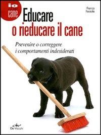 EDUCARE O RIEDUCARE IL CANE Prevenire o correggere i comportamenti indesiderati - 2° edizione di Franco Fassola