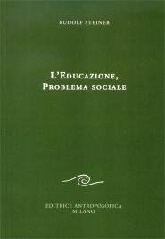 L'EDUCAZIONE, PROBLEMA SOCIALE di Rudolf Steiner