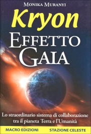 KRYON - EFFETTO GAIA Lo straordinario sistema di collaborazione tra il pianeta Terra e l'Umanità di Monika Muranyi, Kryon