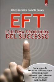 EFT - L'ULTIMA FRONTIERA DEL SUCCESSO Come usare le tecniche di liberazione emozionale per superare ogni ostacolo e far decollare i tuoi risultati di Jack Canfield