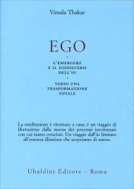 EGO L'emergere e il dissolversi dell'io verso una trasformazione totale di Vimala Thakar