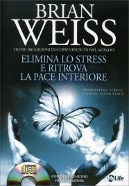 ELIMINA LO STRESS E RITROVA LA PACE INTERIORE - CON di Brian Weiss
