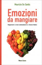 EMOZIONI DA MANGIARE Imparare a non ammalarsi e vivere felici di Maurizio De Santis