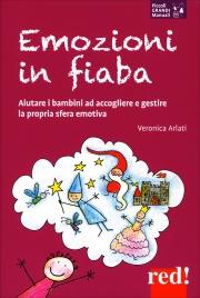 EMOZIONI IN FIABA Aiutare i bambini ad accogliere e gestire la propria sfera emotiva di Veronica Arlati