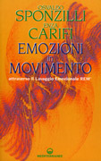 EMOZIONI IN MOVIMENTO Attraverso il lavaggio emozionale REM© di Oscaldo Sponzilli, Enza Carifi
