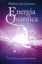ENERGIA QUANTICA Vivi il tuo potenziale infinito di Melissa Joy Jonsson